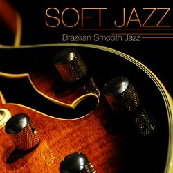 Relaxing Instrumental Jazz Academy-Soft Jazz - Instrumental Brazilian Smooth Jazz Guitar Relaxing Soft Bossa Nova Sexy Music