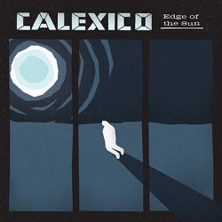 Calexico-Edge of the Sun (Deluxe Edition)