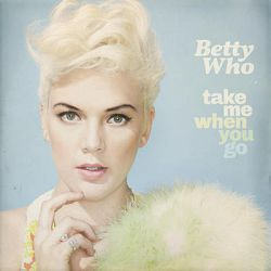 Betty Who-Take Me When You Go (Deluxe Version)