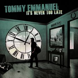 Tommy Emmanuel-It's Never Too Late