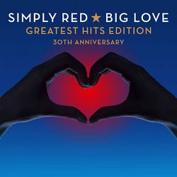 Simply Red-Big Love: Greatest Hits Edition (30th Anniversary)