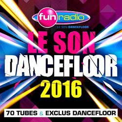 Multi-interprètes-Le son dancefloor 2016 – 70 tubes