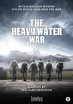 The Heavy Water War : les soldats de l'ombre