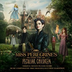 Mike Higham & Matthew Margeson-Miss Peregrine's Home for Peculiar Children (Original Motion Picture Score)