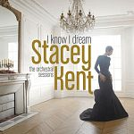 Stacey Kent - I Know I Dream: The Orchestral Sessions (Deluxe Version)