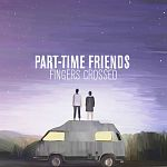 Part-Time Friends - Fingers Crossed (Deluxe)