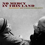 Ben Harper & Charlie Musselwhite - No Mercy In This Land (Deluxe Edition) + [FLAC]