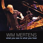 Wim Mertens & Wim Mertens Ensemble - What You See Is What You Hear