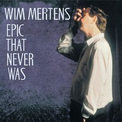 Wim Mertens-Epic That Never Was