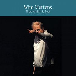 Wim Mertens-That Which Is Not