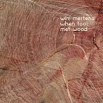 Wim Mertens - When Tool Met Wood