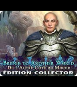 Bridge to Another World - De l'Autre Côté du Miroir Collector Edition - PC