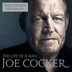Joe Cocker-The Life of a Man: The Ultimate Hits 1968-2013