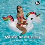 Relax and Enjoy: Deep Melodic Chill House - 2019