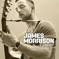 James Morrison-You're Stronger Than You Know