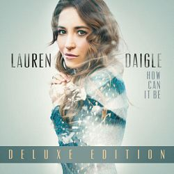 Lauren Daigle-How Can It Be (Deluxe Edition)