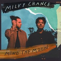 Milky Chance-Mind the Moon