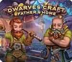 Dwarves Craft : Father's Home