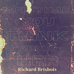 Richard Brisbois-Anytime You Think About Her