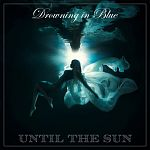 Until the Sun-Drowning in Blue